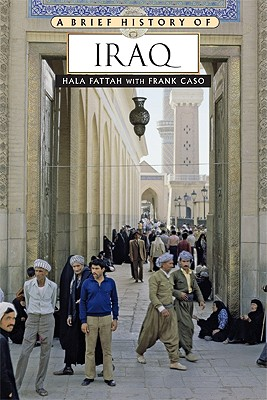 A Brief History of Iraq By Fattah, Hala/ Caso, Frank